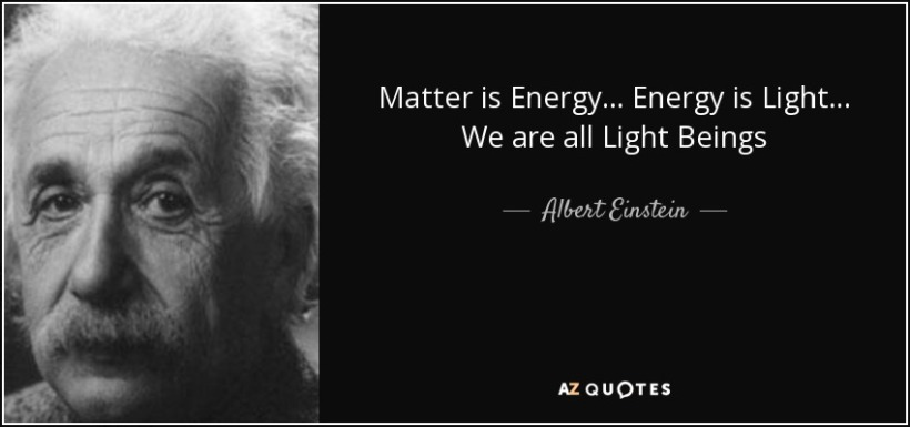 quote-matter-is-energy-energy-is-light-we-are-all-light-beings-albert-einstein-119-5-0501